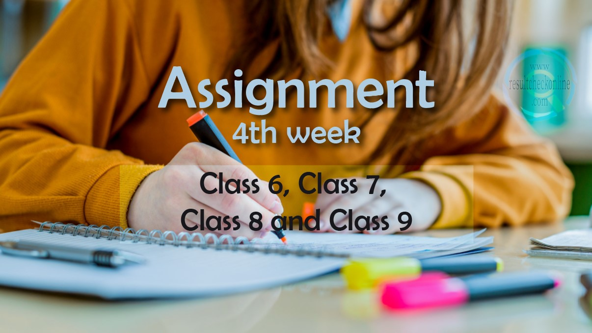 4th Week Assignment 2021 Class 6, Clas 7, Class 8 and Class 9
