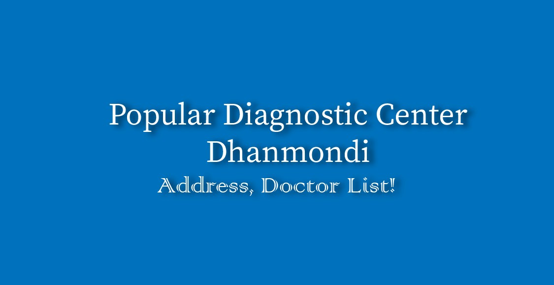 Popular Diagnostic Center, Popular Diagnostic Center Dhanmondi address, Popular Diagnostic Center Dhanmondi doctors list