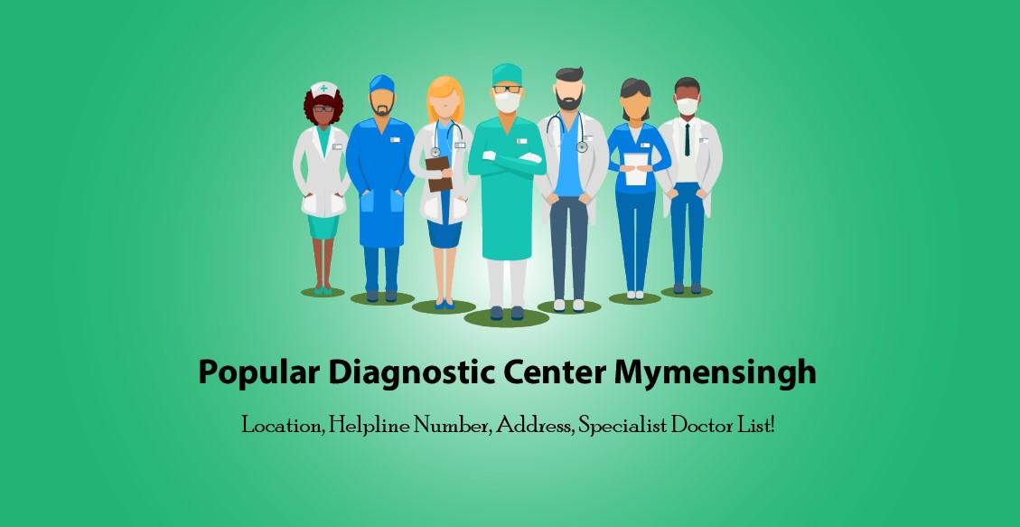 Popular Diagnostic Center Mymensingh Location, Helpline Number & Doctors list.