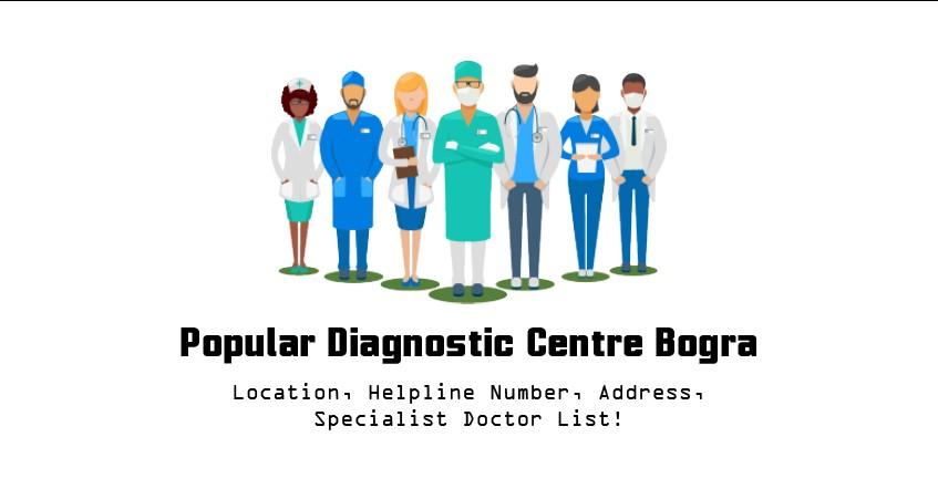 Popular Diagnostic Centre Bogra Location, Helpline Number, Address, Specialist Doctor List