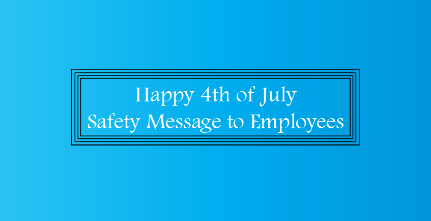 4th of July Safety Message to Employees