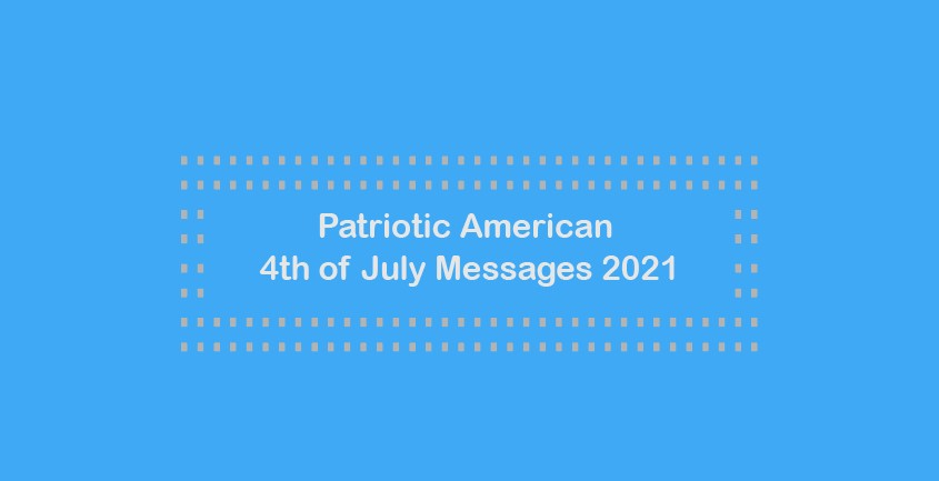 Patriotic American 4th of July Messages 2021