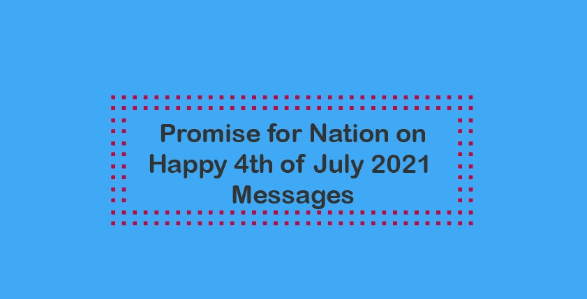 Promise for Nation on Happy 4th of July 2021 Messages