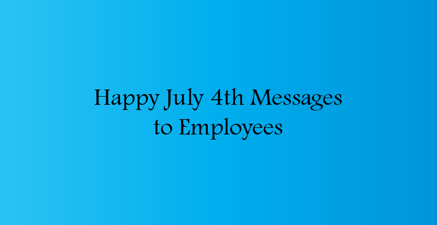 Happy July 4th Messages, Wishes, Quotes to Employees