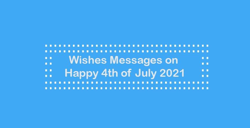 Wishes Messages on Happy 4th of July 2021