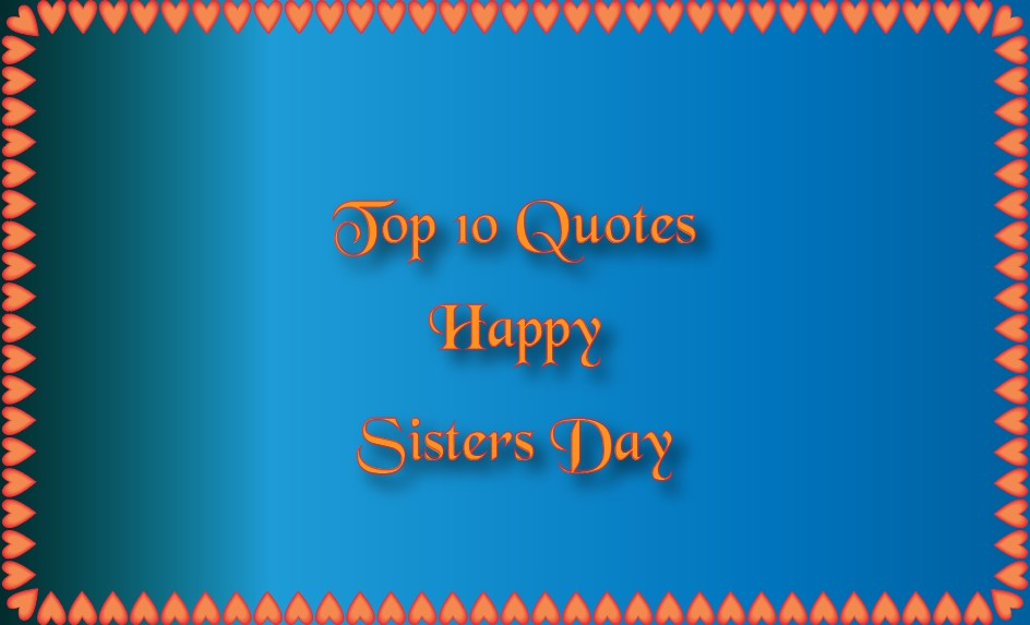 Top 10 National Sisters Day 2021: Quotes, Sayings, Wishes, Greeting, Messages, Image!